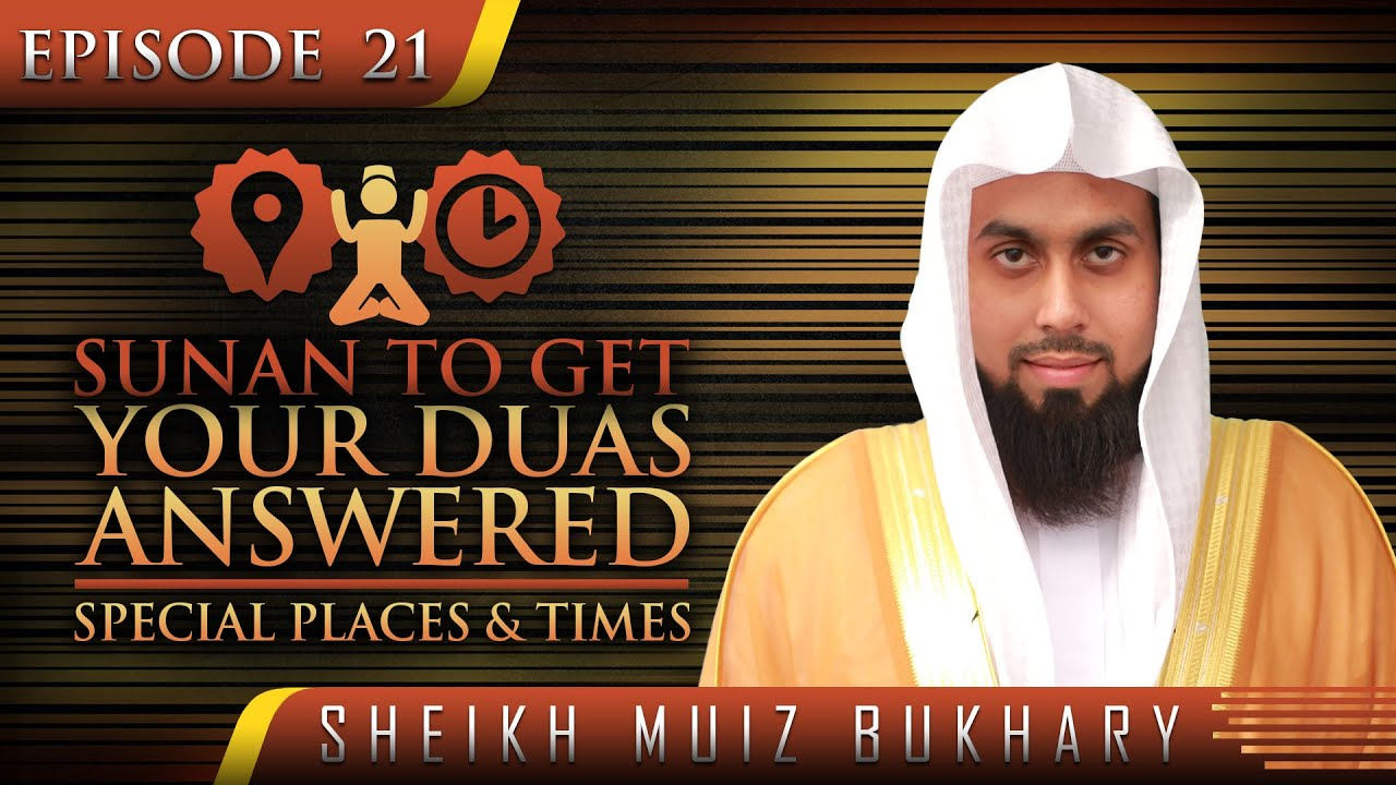Sunan To Get Your Duas Answered - Special Places & Times ᴴᴰ ┇ #SunnahRevival ┇ Sheikh Muiz Bukha