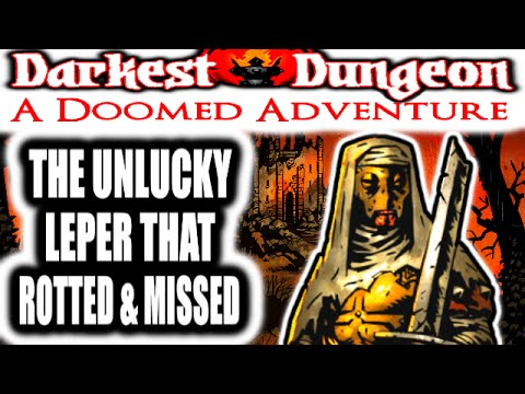Darkest Dungeon: A Doomed Adventure - THE UNLUCKY LEPER THAT ROTTED AND MISSED