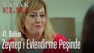 Asuman, Zeynep'i evlendirme peşinde - Yasak Elma 41. Bölüm
