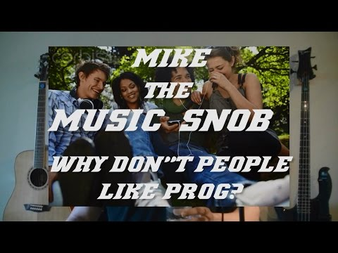 THIS MUSIC SUCKS! Why Don't People Like Prog? | Mike The Music Snob Ep  4