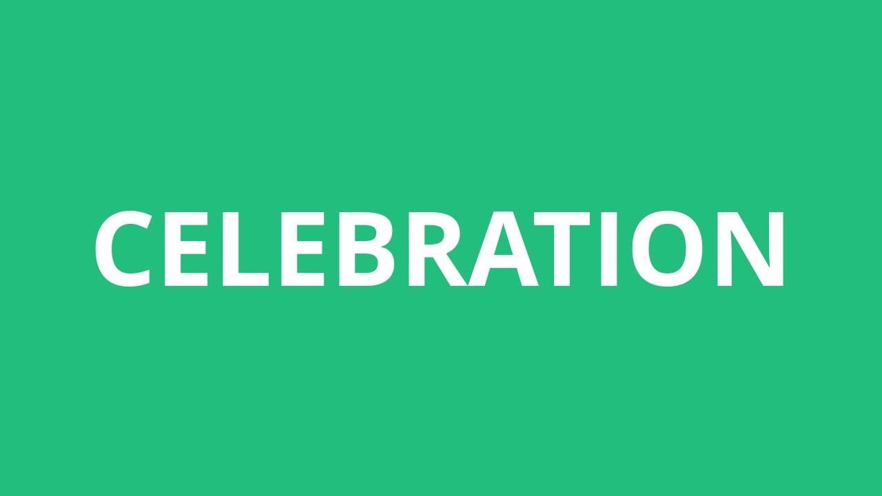 How To Pronounce Celebration - Pronunciation Academy