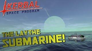 THE LAYTHE SUBMARINE! - Kerbal Space Program