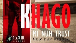 Khago - Nuh Trust [New Day Riddim] February 2014