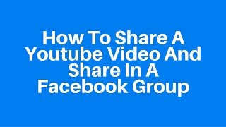 How To Share Youtube Video And Share In A Facebook Group