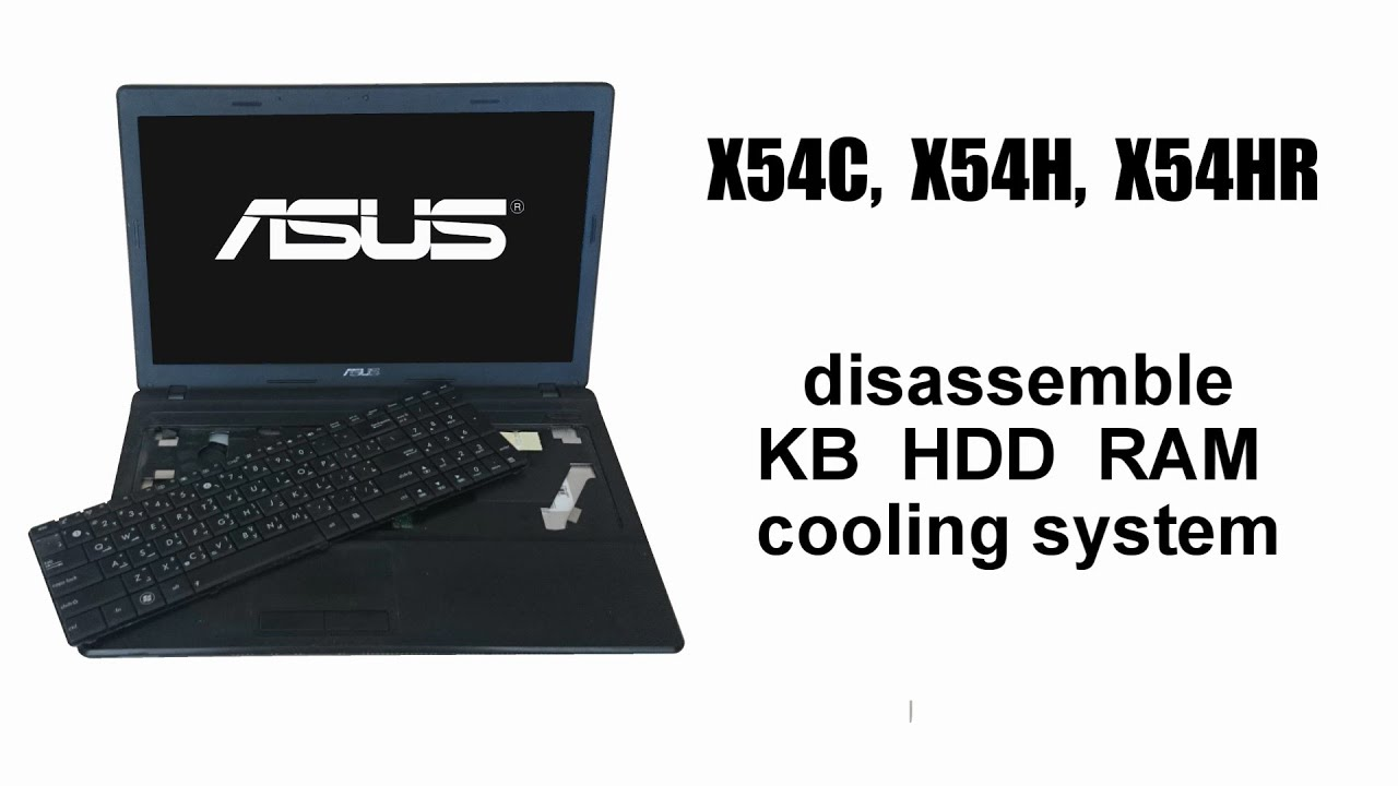 ASUS X54C X54H X54L X54HR Disassemble Keyboard HDD RAM Cooling System