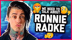 WE NEED TO TALK ABOUT RONNIE RADKE.