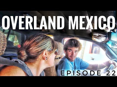 Overlanding Mexico and Central America: Oaxaca Adventure OVERLAND TRAVEL VLOG Ep.22