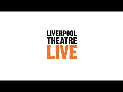 Liverpool Theatre Live   Pilot Theatre Livestream