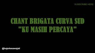 """Chant Brigata Curva Sud Terbaru """"KU MASIH PERCAYA"""" + Lirik. Punya Arti Mendalam untuk Selalu Percaya"""