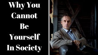 Jordan Peterson ~ Why You Cannot Be Yourself In Society