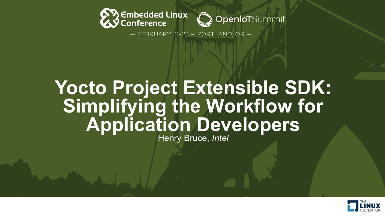Yocto Project Extensible SDK: Simplifying the Workflow for Application  Developers - Henry Bruce