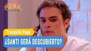 Tranquilo Papá - ¿Santi será descubierto? / Capítulo 15