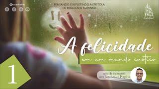 A felicidade em um mundo caótico - parte 1 | Rev. Renato Porpino - Pastor Efetivo