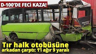 D-100 Karayolu'nda Trafik Kazası! Tır Halk Otobüsüne Arkadan Çarptı: 1'i Ağı