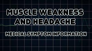 Muscle weakness and Headache (Medical Symptom)