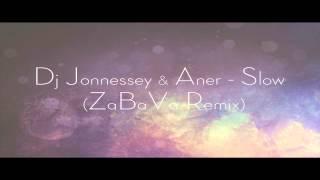 DJ JONNESSEY & ANER - SLOW (ZaBaVa Remix)
