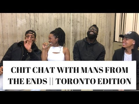 CHIT CHAT WITH MANS FROM THE ENDS PT 1 || TORONTO EDITION || Ketsia K