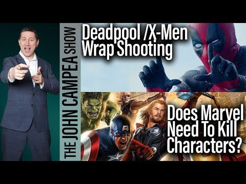 Deadpool 2 Wraps Shooting, Does Marvel Need To Kill Characters - The John Campea Show