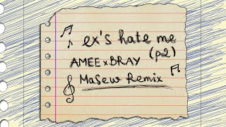 ex's hate me (part 2) - AMEE x B RAY ( Masew Remix )