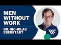 Men Without Work: Key Findings - Dr. Nicholas Eberstadt