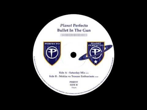 Planet Perfecto - Bullet In The Gun (Saturday Mix)  |Perfecto| 1999