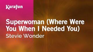 Karaoke Superwoman (Where Were You When I Needed You) - Stevie Wonder *