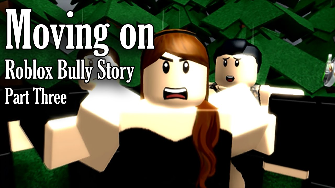 Moving On Roblox Bully Story Part 3 Youtube