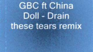 GBC ft China Doll - Drain these tears remix