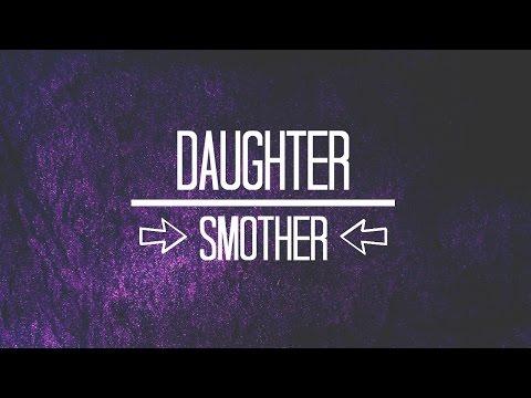 Daughter // Smother (LYRICS)