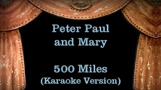 Peter Paul and Mary - 500 Miles - Lyrics (Karaoke Version)