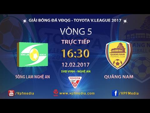 FULL | SÔNG LAM NGHỆ AN vs QNK.QUẢNG NAM (2-4) | VÒNG 5 V.LEAGUE 2017