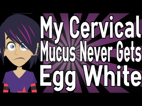 My Cervical Mucus NEVER Gets Egg White!