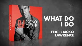DJ Antoine feat. Jaicko Lawrence – What Do I Do (Radio Edit)