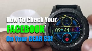 How To Check At Your FaceBook On Your Gear S3!
