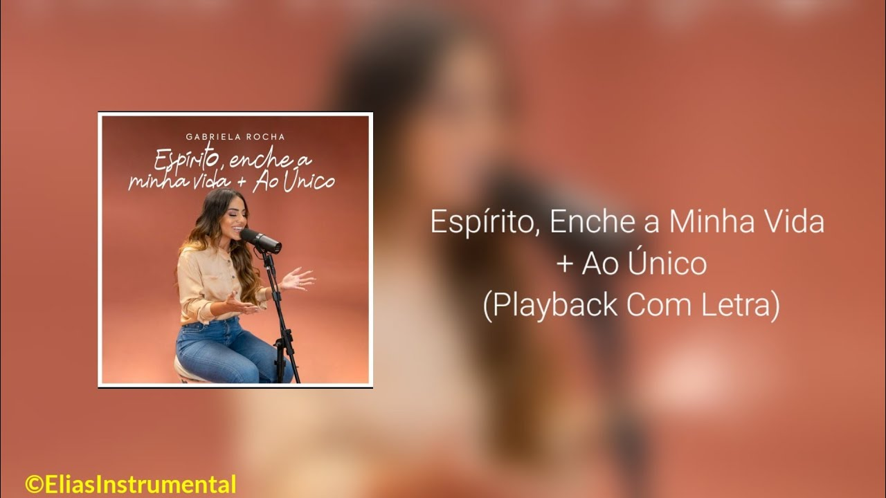 Espírito, Enche a minha vida + Ao Único - Gabriela Rocha (Playback Original + Vocal Apoio)