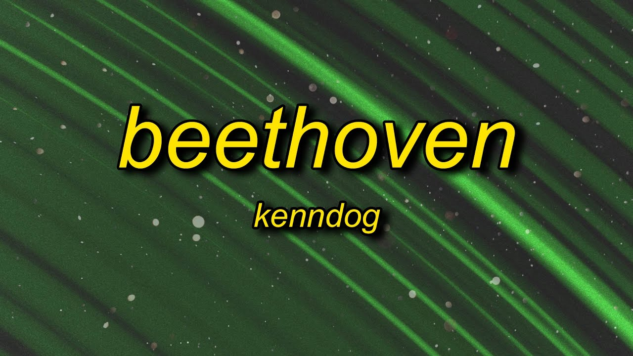 Kenndog - Beethoven (Lyrics) | if you see the homies with the guap
