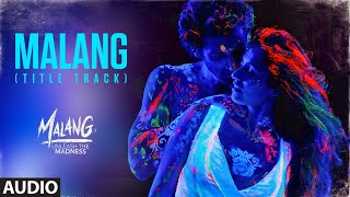 Malang: Title Track (Audio) | Aditya Roy Kapur, Disha Patani, Anil K, Kunal K | Ved Sharma | Mohit S
