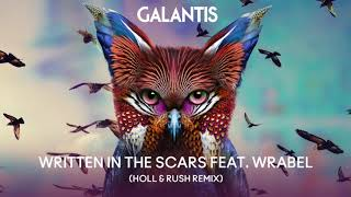 Galantis - Written In The Scars feat. Wrabel (Holl & Rush Remix)