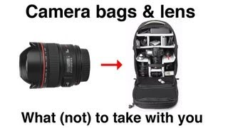 Camera bags & lenses. What to take with you. What camera bag works best. Which DSLR lens?