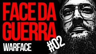 FACE DA GUERRA #02 - WARFACE