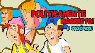 ESPINHA E FIMOSE ESPECIAL Politicamente incorreto 6 episódios