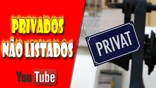 Vídeos Privados e Não Listados no Youtube