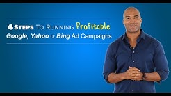 4 Steps To Running Profitable Google, Yahoo Or Bing Ad Campaigns