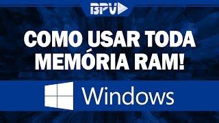 Como usar Toda MEMÓRIA RAM do Computador (Memória Utilizável)