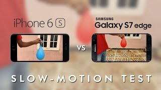 Slow Motion Test : Samsung Galaxy S7 Edge Vs iPhone 6s