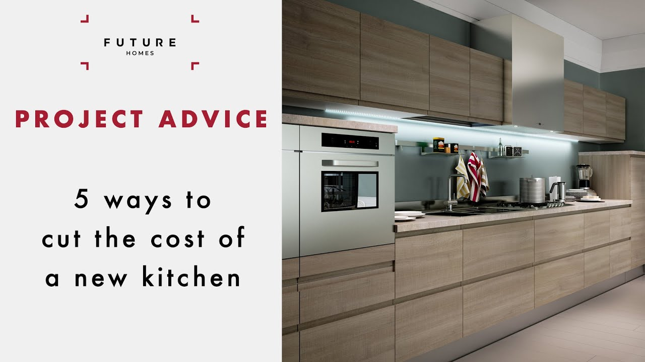 5 ways to cut the cost of your new kitchen youtube
