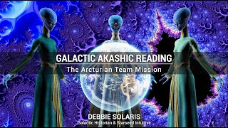 Galactic Akashic Reading | The Arcturian Team Mission