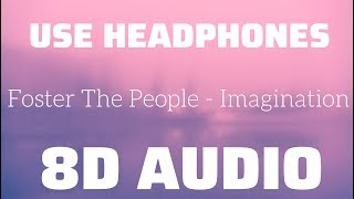 Foster The People - Imagination (8D USE HEADPHONES)🎧