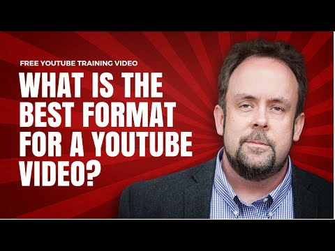 What Is The Best Format For A YouTube Video?