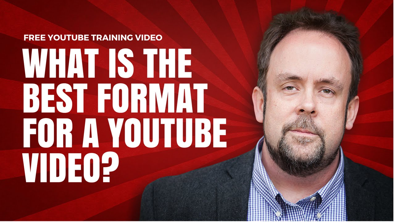 What Is The Best Format For A Youtube Video Youtube